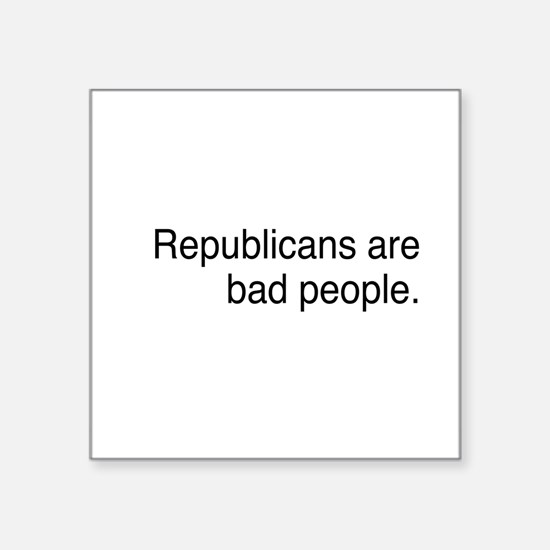 Republicans are bad people Sticker