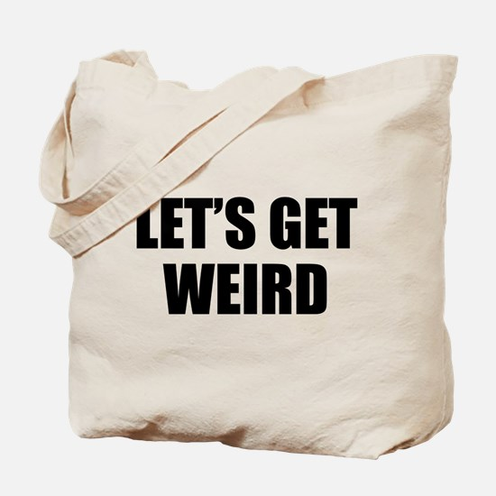 Let's Get Weird Tote Bag