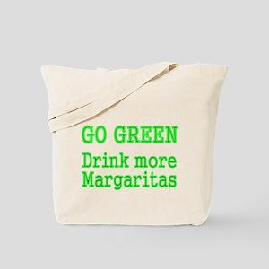 Go Green. Drink more Margaritas Tote Bag