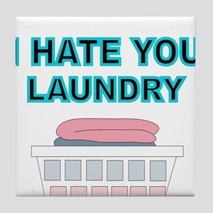 I HATE YOU LAUNDRY Tile Coaster