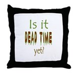 Dead Time Yet? Throw Pillow