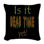 Dead Time Yet? Woven Throw Pillow