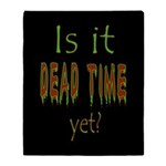 Dead Time Yet? Throw Blanket