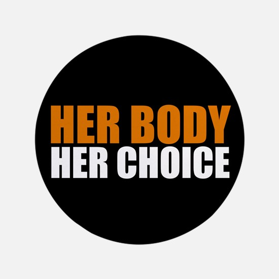 """Her Body Her Choice 3.5"""" Button"""
