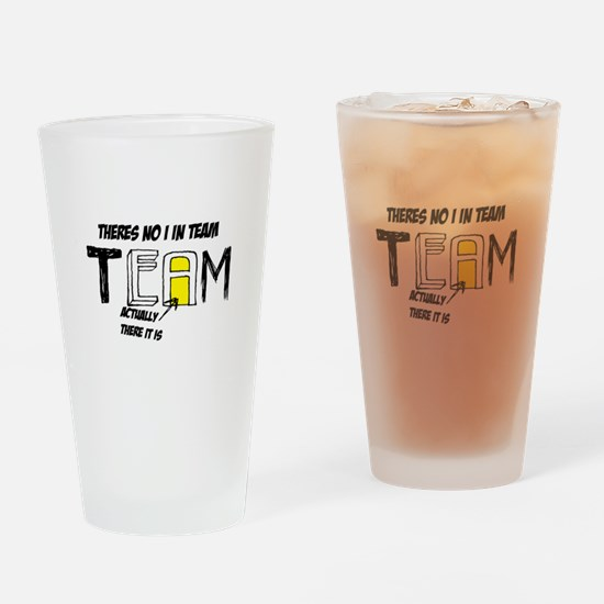 Theres no I in team slogan Drinking Glass