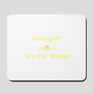 Sunlight? It's for wimps Mousepad