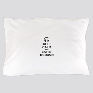 Keep Calm And Listen To Music Pillow Case