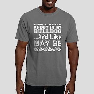 All Care About Bulldog L Mens Comfort Colors Shirt