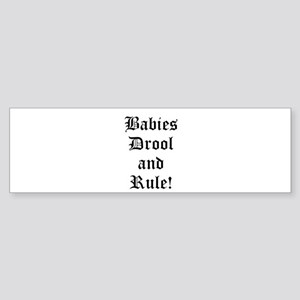 babies drool and rule Bumper Sticker