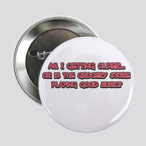 "Am I Getting Older? 2.25"" Button"