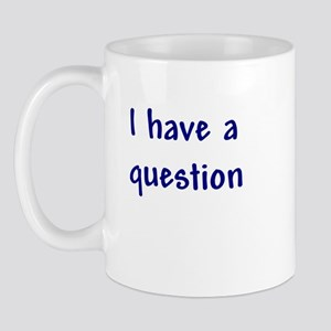 I have a question Mug