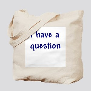 I have a question Tote Bag