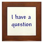 I have a question Framed Tile