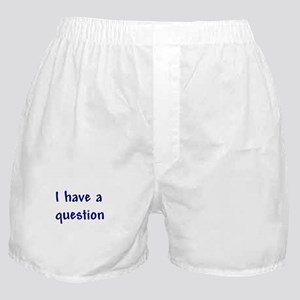 I have a question Boxer Shorts
