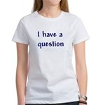 I have a question Women's T-Shirt