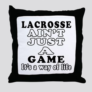 Lacrosse ain't just a game Throw Pillow