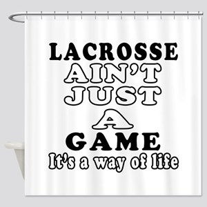 Lacrosse ain't just a game Shower Curtain
