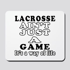 Lacrosse ain't just a game Mousepad
