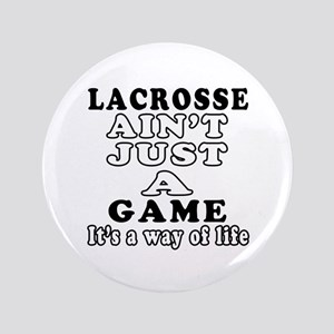 "Lacrosse ain't just a game 3.5"" Button"
