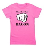Hand over that bacon Girl's Tee