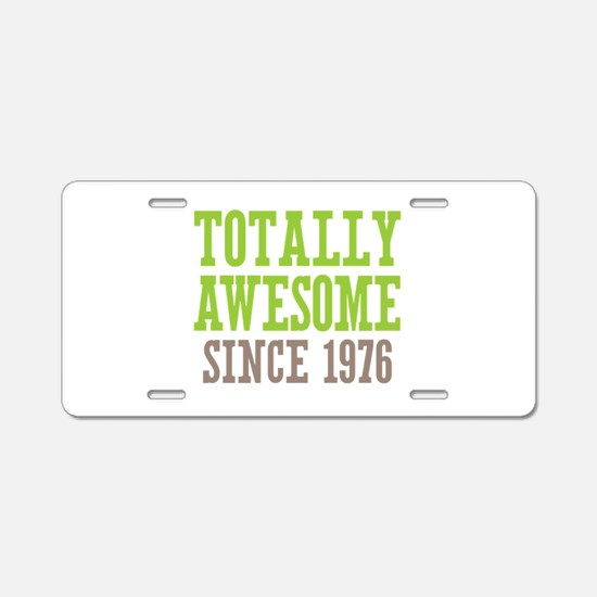 Totally Awesome Since 1976 Aluminum License Plate