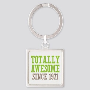 Totally Awesome Since 1971 Square Keychain