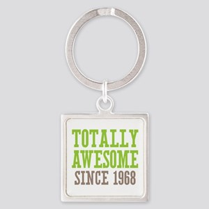 Totally Awesome Since 1968 Square Keychain