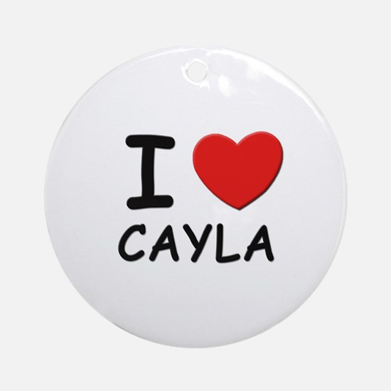 I love Cayla Ornament (Round)