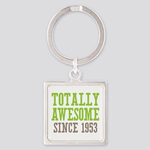 Totally Awesome Since 1953 Square Keychain