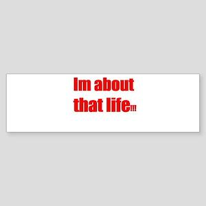Im about that life Bumper Sticker