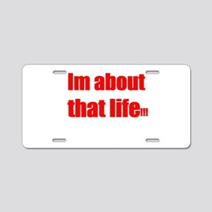 Im about that life Aluminum License Plate