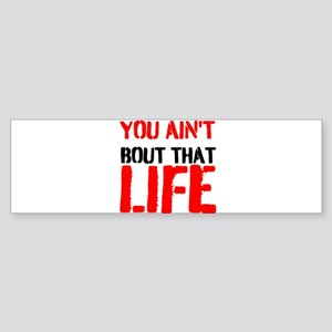 You aint bout that life Bumper Sticker