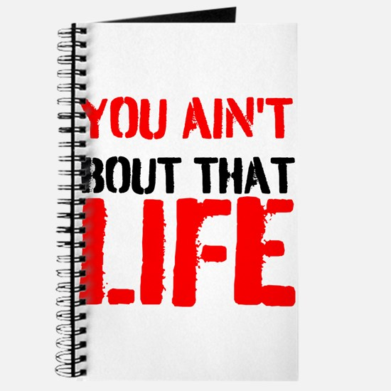 You aint bout that life Journal