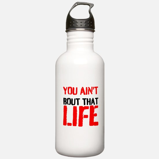 You aint bout that life Water Bottle