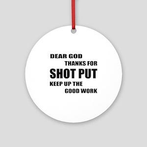 Dear god thanks for Shot Put Keep u Round Ornament