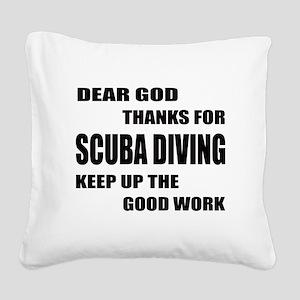 Dear god thanks for Scuba Div Square Canvas Pillow