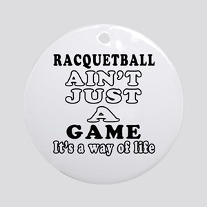 Racquetball ain't just a game Ornament (Round)