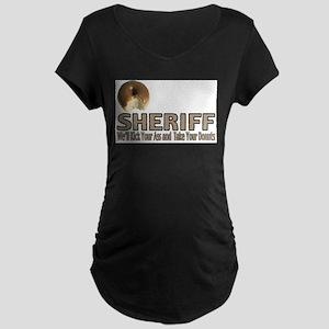 Sheriff We'll Kick Your Ass Maternity Dark T-Shirt