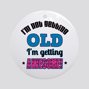 I'm Not Old I'm Awesome Ornament (Round)