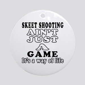 Skeet Shooting ain't just a game Ornament (Round)
