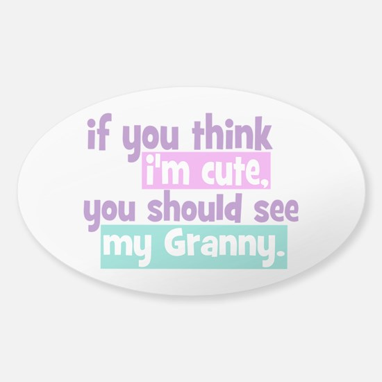 If you think I'm Cute - Granny Sticker (Oval)