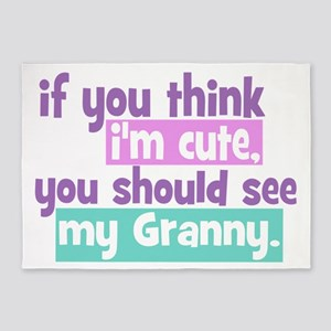 If you think I'm Cute - Granny 5'x7'Area Rug