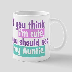 If you think I'm Cute -Auntie Mug