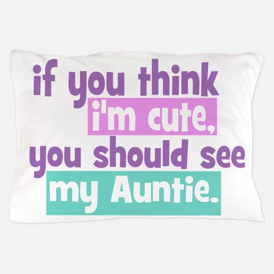 If you think I'm Cute -Auntie Pillow Case