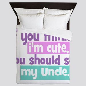 If you Think I'm Cute - Uncle Queen Duvet