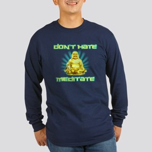 Funny! Dont Hate, Meditate Long Sleeve T-Shirt