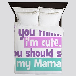 If you think I'm Cute - Mama Queen Duvet