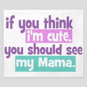 If you think I'm Cute - Mama King Duvet
