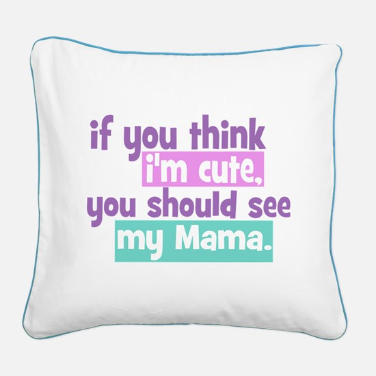 If you think I'm Cute - Mama Square Canvas Pillow
