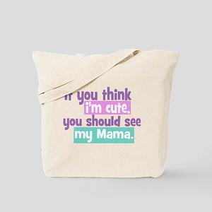 If you think I'm Cute - Mama Tote Bag